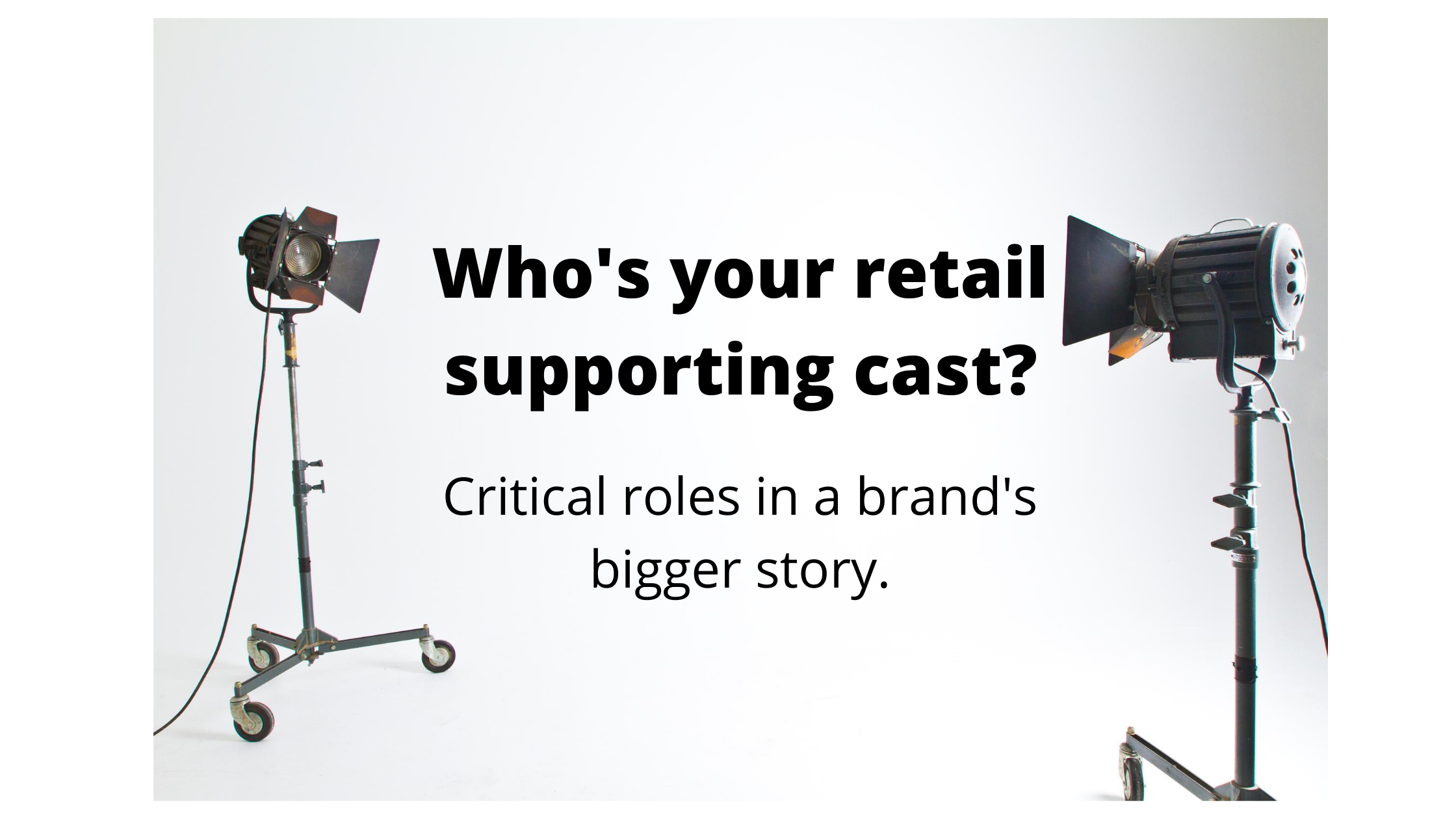 Who's your retail supporting cast?